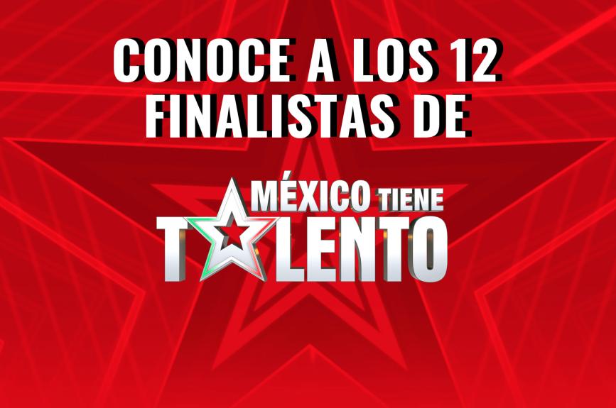 Conoce a los 12 finalistas de México Tiene Talento