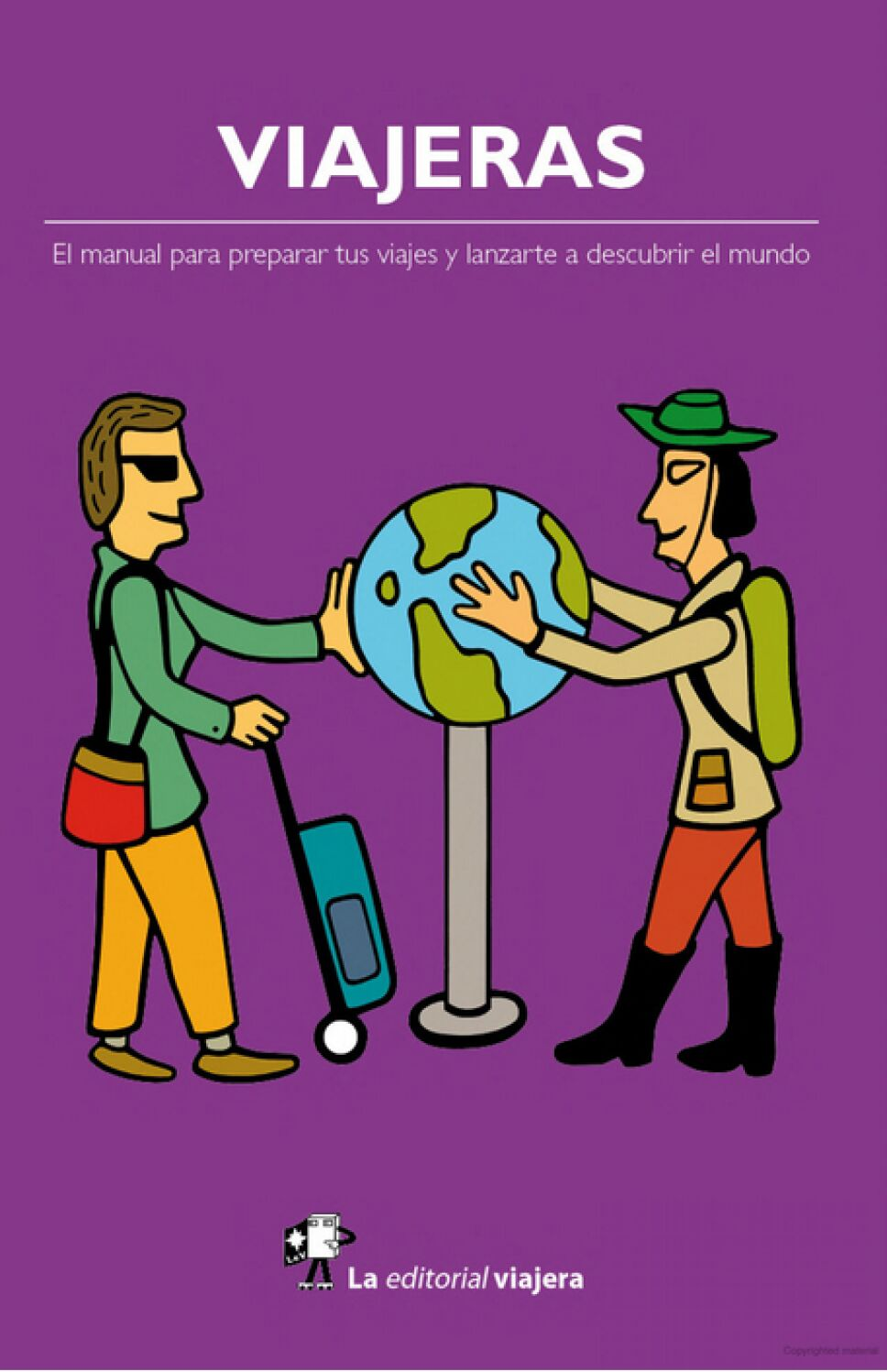 Viajeras El manual para preparar tus viajes y lanzarte a descubrir el mundo