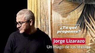 Jorge Lizarazo, un mago de los textiles
