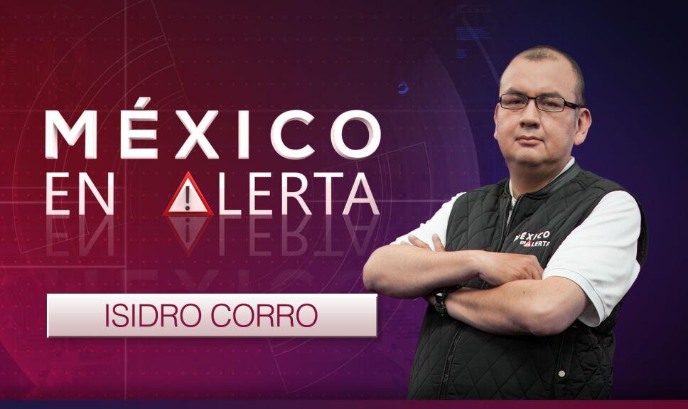 mexico en alerta isidro corro