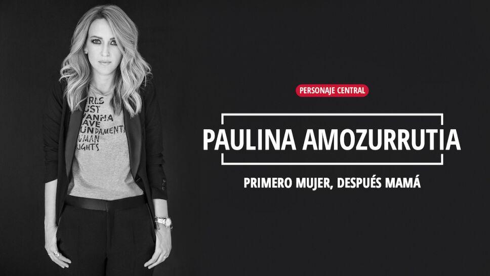 Paulina amozurrutia primero mujer despues mama